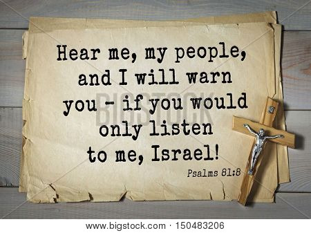 TOP-1000.  Bible verses from Psalms.Hear me, my people, and I will warn you â?? if you would only listen to me, Israel!