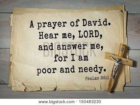 TOP-1000.  Bible verses from Psalms. A prayer of David. Hear me, LORD, and answer me, for I am poor and needy.