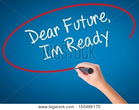 Women Hand Writing Dear Future, Im Ready With Black Marker On Visual Screen