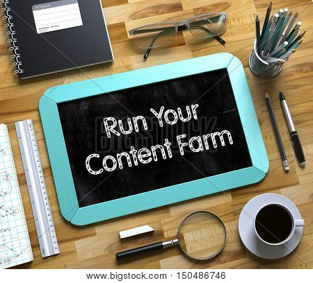 Run Your Content Farm Handwritten on Mint Small Chalkboard. Top View of Wooden Office Desk with a Lot of Business and Office Supplies on It. Small Chalkboard with Run Your Content Farm. 3d Rendering.