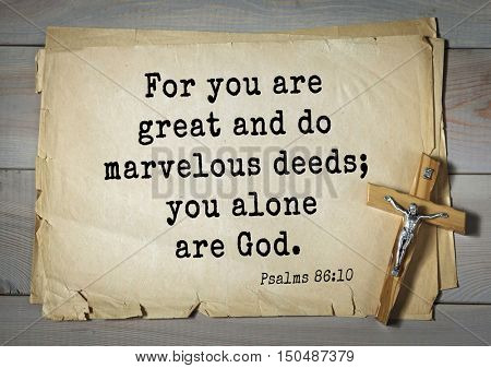 TOP-1000.  Bible verses from Psalms. For you are great and do marvelous deeds; you alone are God.
