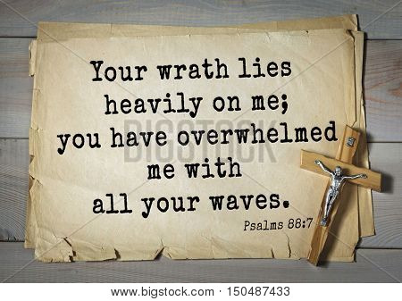 TOP-1000.  Bible verses from Psalms. Your wrath lies heavily on me; you have overwhelmed me with all your waves.