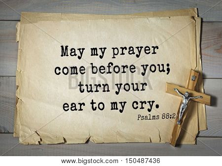 TOP-1000.  Bible verses from Psalms. May my prayer come before you; turn your ear to my cry.