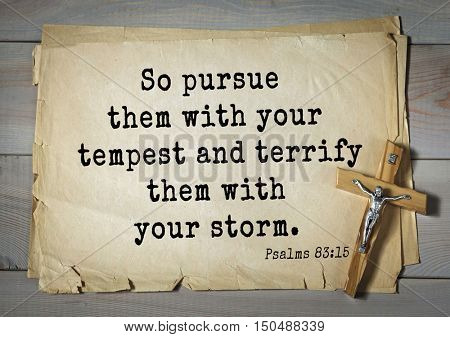 TOP-1000.  Bible verses from Psalms.So pursue them with your tempest and terrify them with your storm.