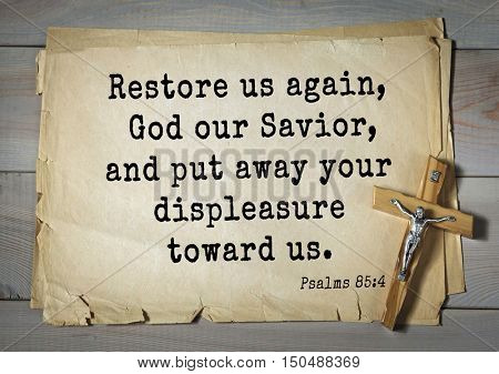 TOP-1000.  Bible verses from Psalms. Restore us again, God our Savior, and put away your displeasure toward us.
