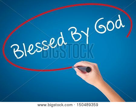 Women Hand Writing Blessed By God With Black Marker On Visual Screen