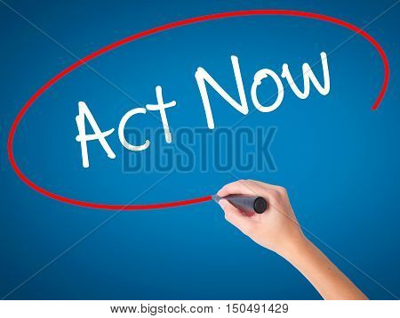 Women Hand Writing Act Now With Black Marker On Visual Screen