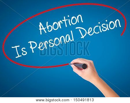 Women Hand Writing Abortion Is Personal Decision With Black Marker On Visual Screen