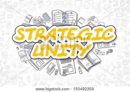 Business Illustration of Strategic Unity. Doodle Yellow Text Hand Drawn Doodle Design Elements. Strategic Unity Concept.