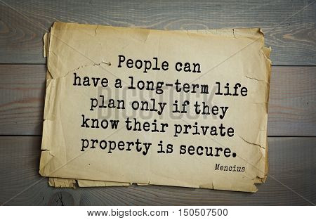 TOP-20. Aphorism by Mencius  - Chinese philosopher, the representative of the Confucian tradition. People can have a long-term life plan only if they know their private property is secure.