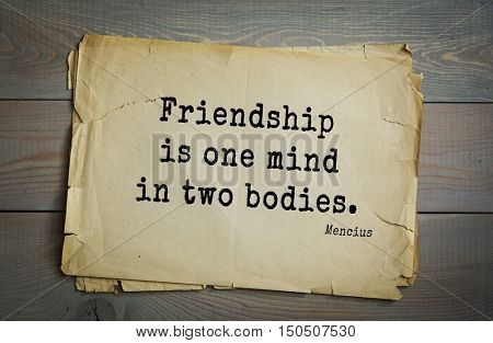 TOP-20. Aphorism by Mencius  - Chinese philosopher, the representative of the Confucian tradition. Friendship is one mind in two bodies.