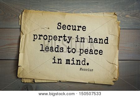 TOP-20. Aphorism by Mencius  - Chinese philosopher, the representative of the Confucian tradition.Secure property in hand leads to peace in mind.
