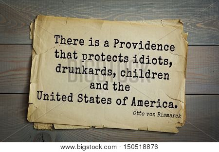 TOP-20. Aphorism by Otto von Bismarck - first Chancellor of German Empire,There is a Providence that protects idiots, drunkards, children and the United States of America.