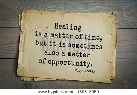 TOP-25. Aphorism by Hippocrates - famous Greek physician and healer.Healing is a matter of time, but it is sometimes also a matter of opportunity.