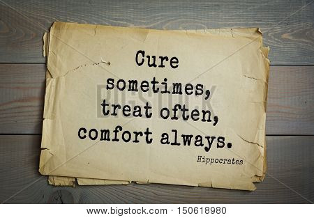 TOP-25. Aphorism by Hippocrates - famous Greek physician and healer.Cure sometimes, treat often, comfort always.