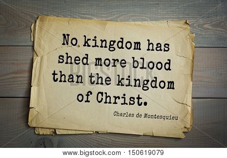 TOP-30. Aphorism by Montesquieu - French writer, jurist and philosopher.No kingdom has shed more blood than the kingdom of Christ.