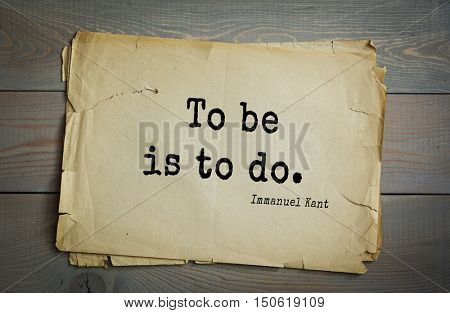 TOP-30. Aphorism by Immanuel Kant - the German philosopher, the founder of German classical philosophy.To be is to do.