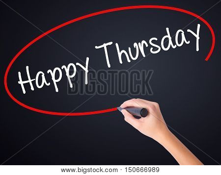 Woman Hand Writing Happy Thursday With A Marker Over Transparent Board .