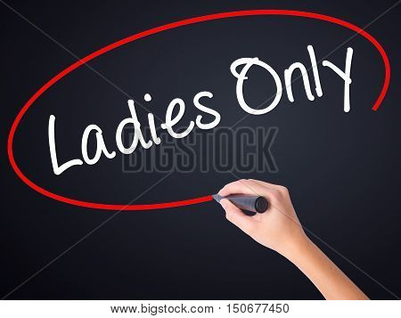 Woman Hand Writing Ladies Only With A Marker Over Transparent Board