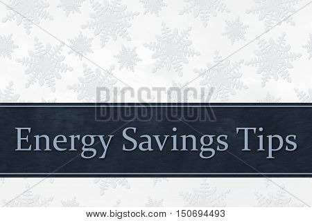 Energy Savings Tips Some snowflakes with text Energy Savings Tips 3D Illustration