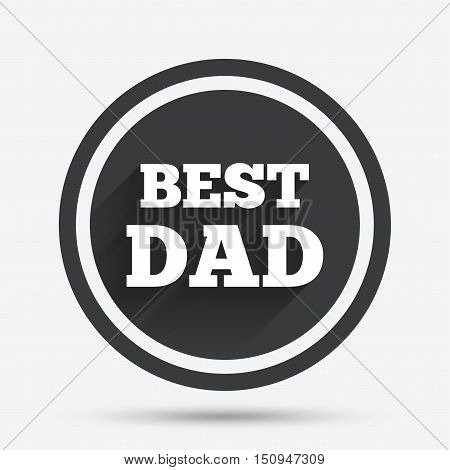 Best father sign icon. Award symbol. Circle flat button with shadow and border. Vector