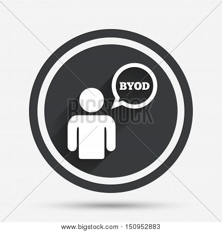 BYOD sign icon. Bring your own device symbol. User with speech bubble. Circle flat button with shadow and border. Vector