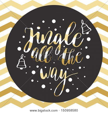 Jingle all the way. Christmas calligraphy quote for greeting cards, posters, banners. Christmas text and gold bells on gold zig zag pattern