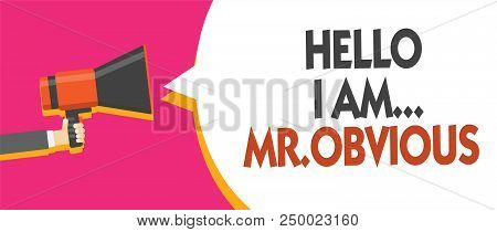Conceptual Hand Writing Showing Hello I Am.. Mr.obvious. Business Photo Showcasing Introducing Yours