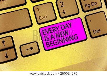 Handwriting Text Every Day Is A New Beginning. Concept Meaning You Have A Chance To Dream Work Live