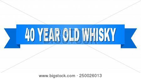40 Year Old Whisky Text On A Ribbon. Designed With White Title And Blue Stripe. Vector Banner With 4