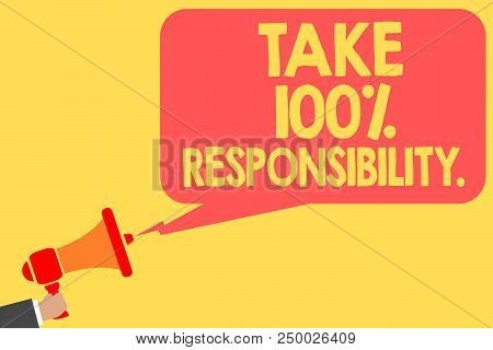 Handwriting Text Take 100 Responsibility.. Concept Meaning Be Responsible For List Of Things Objects
