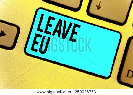 Handwriting text Leave Eu. Concept meaning An act of a person to leave a country that belongs to Europe Keyboard blue key Intention create computer computing reflection document poster