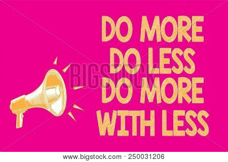 Text Sign Showing Do More Do Less Do More With Less. Conceptual Photo Dont Work Hard Work Smart Be U
