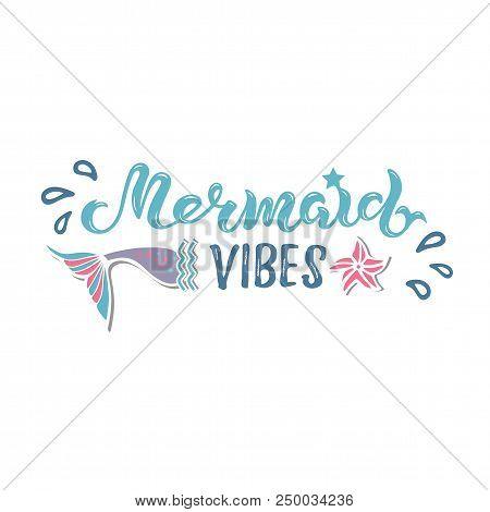 Mermaid Vibes, Vector Illustration With Mermaid Tail. Handwritten Letterind Mermaid As Logo, Sticker