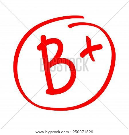 Grade Result B Plus. Hand Drawn Vector Grade B Plus In Red Circle. Test Exam Mark Report.