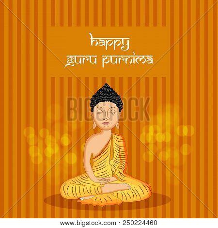 Illustration Of Lord Buddha With Happy Guru Purnima Text On The Occasion Of Hindu Festival Guru Purn