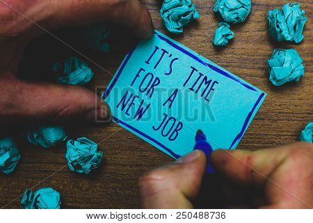 Writing Note Showing It S Is Time For A New Job. Business Photo Showcasing Career Changes Seeking Ot