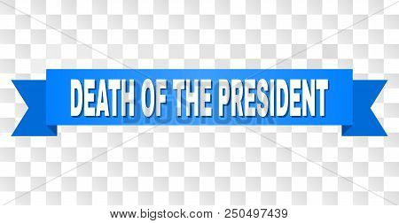 Death Of The President Text On A Ribbon. Designed With White Caption And Blue Tape. Vector Banner Wi