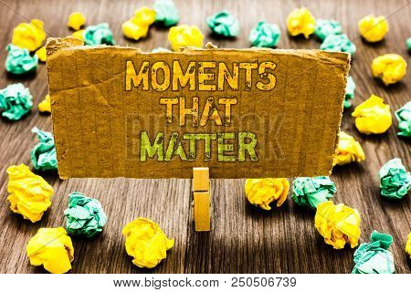 Text Sign Showing Moments That Matter. Conceptual Photo Meaningful Positive Happy Memorable Importan