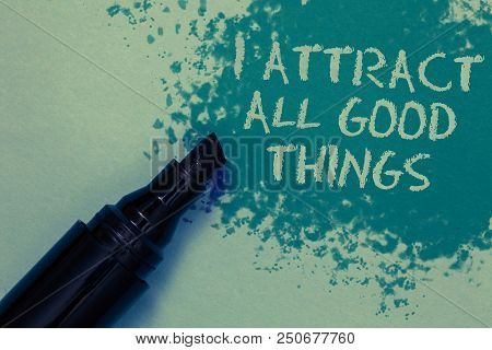 Conceptual Hand Writing Showing I Attract All Good Things. Business Photo Showcasing Positive Attrac