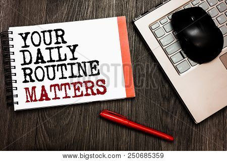 Conceptual Hand Writing Showing Your Daily Routine Matters.. Business Photo Showcasing Have Good Hab