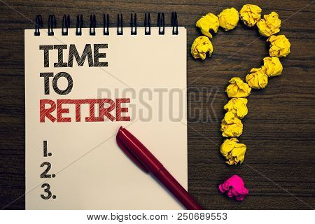 Writing Note Showing Time To Retire. Business Photo Showcasing Take The Pensioner Status Stop Workin