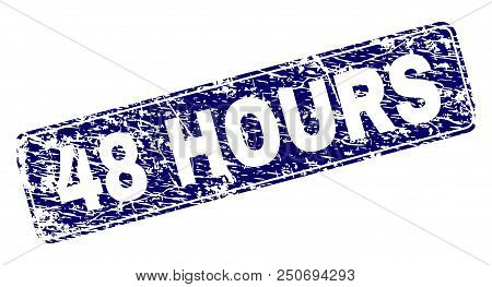 48 Hours Stamp Seal Print With Distress Style. Seal Shape Is A Rounded Rectangle With Frame. Blue Ve