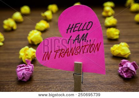 Text Sign Showing Hello I Am.. In Transition. Conceptual Photo Changing Process Progressing Planning