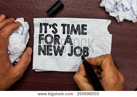 Conceptual Hand Writing Showing It S Is Time For A New Job. Business Photo Text Career Changes Seeki