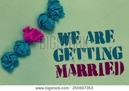 Writing Note Showing We Are Getting Married. Business Photo Showcasing Engagement Wedding Preparatio