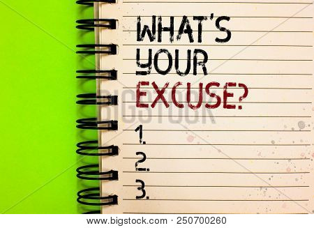 Word Writing Text What S Is Your Excuse Question. Business Concept For Explanations For Not Doing So
