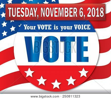 Your Vote Is Your Voice On Tuesday, November 6, 2018