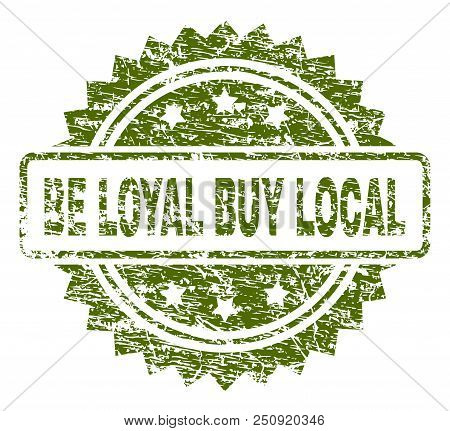 BE LOYAL BUY LOCAL stamp seal watermark with rubber print style. Green vector rubber print of BE LOYAL BUY LOCAL tag with unclean texture. poster