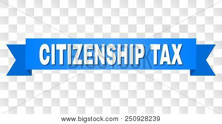 Citizenship Tax Text On A Ribbon. Designed With White Title And Blue Tape. Vector Banner With Citize